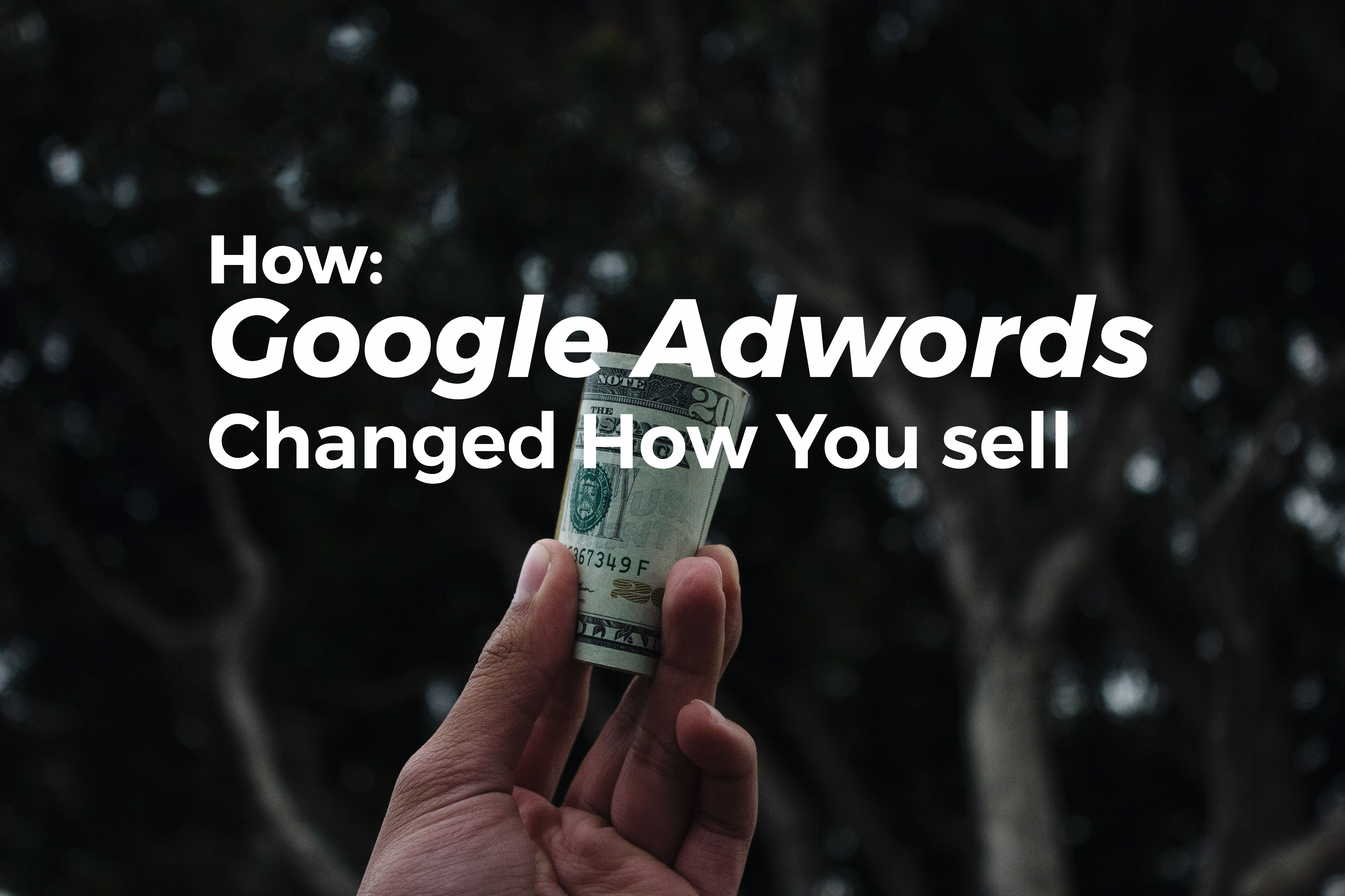 How Google Adwords Changed How You Sell