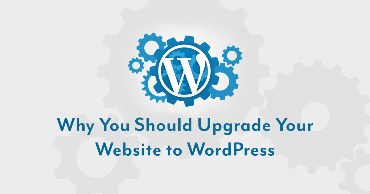 Why You Should Upgrade Your Website to WordPress